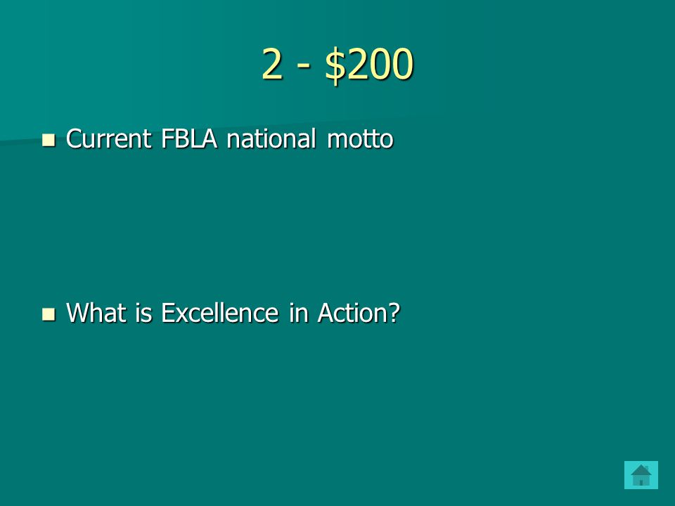 2 - $200 Current FBLA national motto What is Excellence in Action