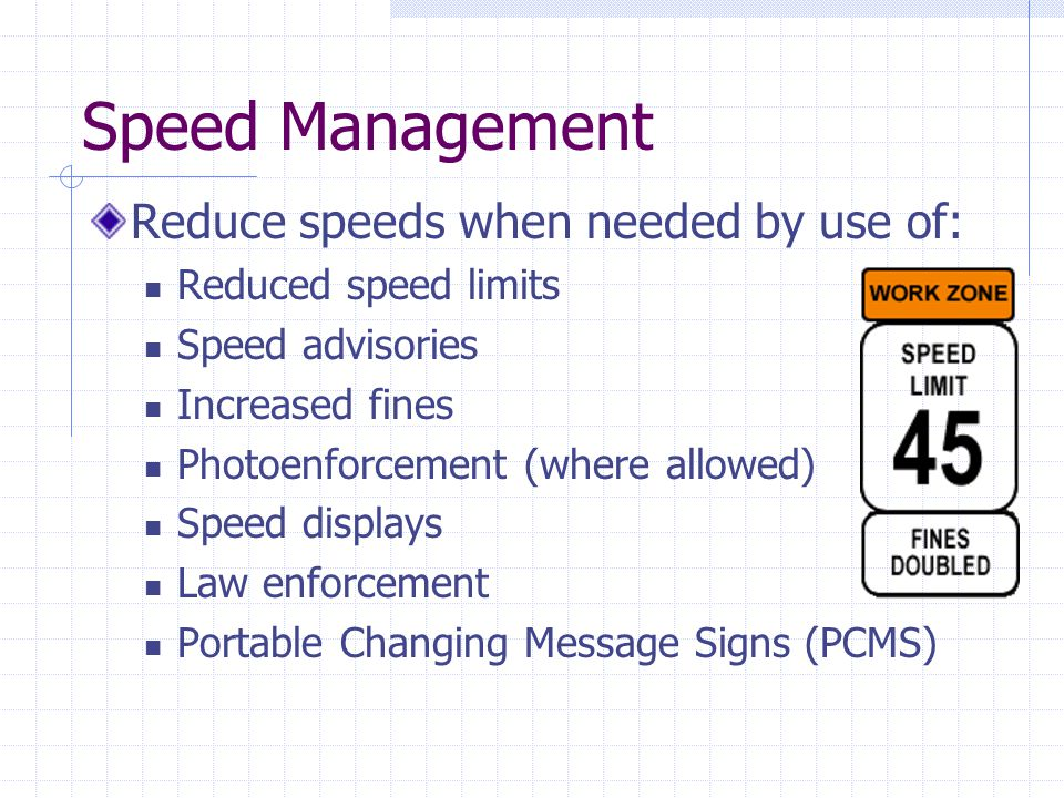 Speed Management Reduce speeds when needed by use of: