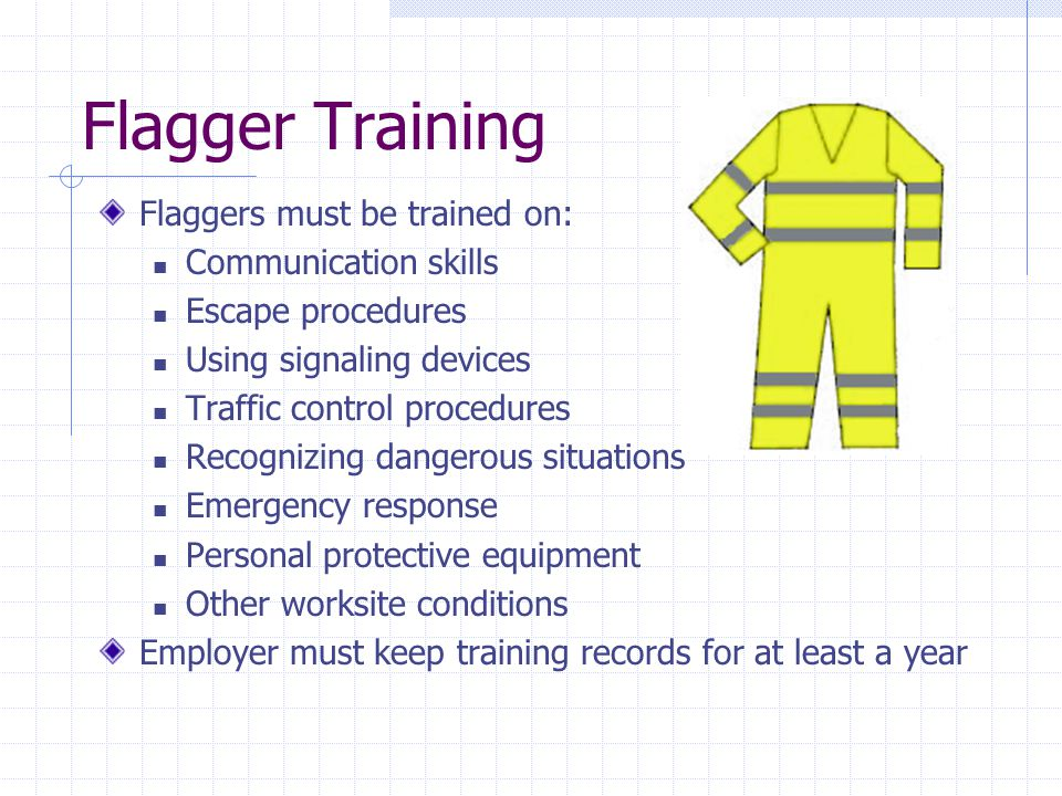 Flagger Training Flaggers must be trained on: Communication skills