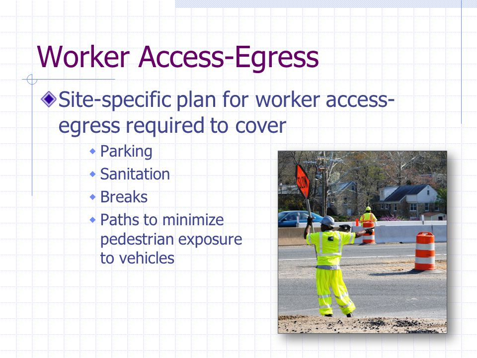 Worker Access-Egress Site-specific plan for worker access-egress required to cover. Parking. Sanitation.