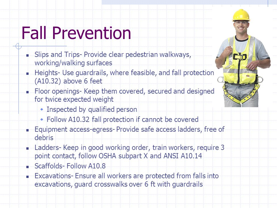 Fall Prevention Slips and Trips- Provide clear pedestrian walkways, working/walking surfaces.