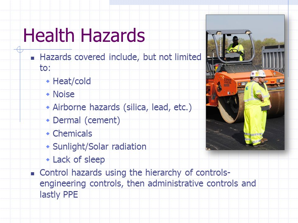 Health Hazards Hazards covered include, but not limited to: Heat/cold
