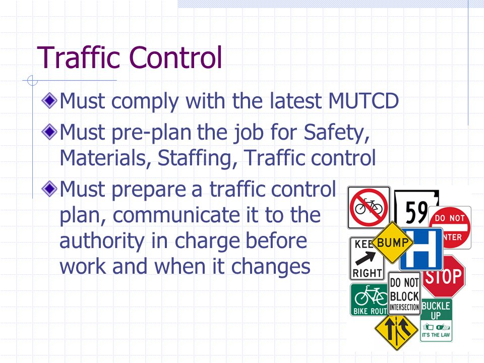 Traffic Control Must comply with the latest MUTCD