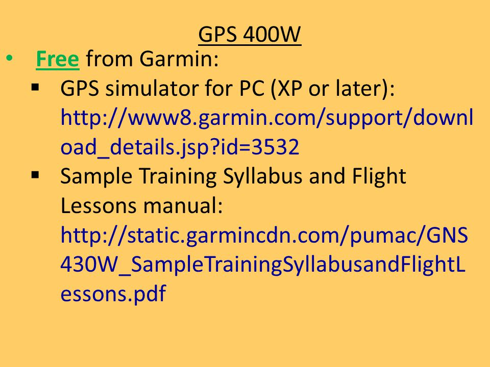 GPS 400W Free from Garmin: GPS simulator for PC (XP or later):   id=3532.