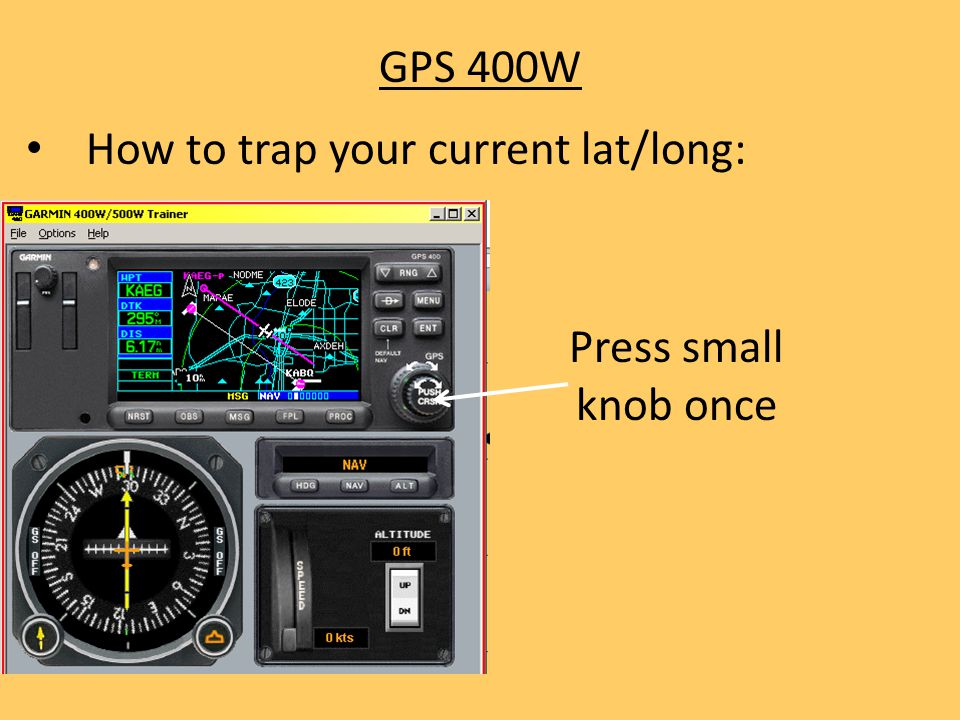 GPS 400W How to trap your current lat/long: Press small knob once