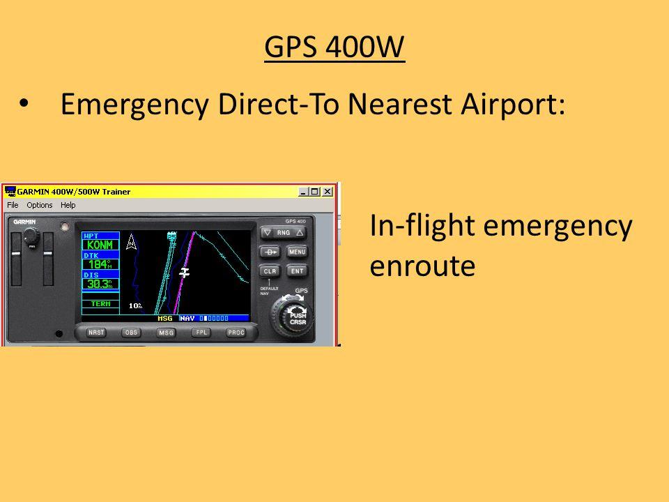 GPS 400W Emergency Direct-To Nearest Airport: In-flight emergency enroute