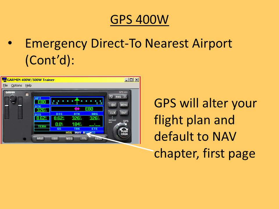 GPS 400W Emergency Direct-To Nearest Airport (Cont'd): GPS will alter your flight plan and default to NAV chapter, first page.