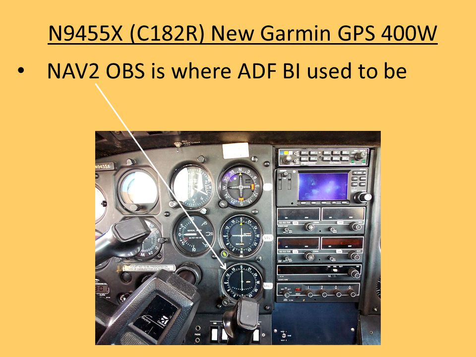 N9455X (C182R) New Garmin GPS 400W NAV2 OBS is where ADF BI used to be