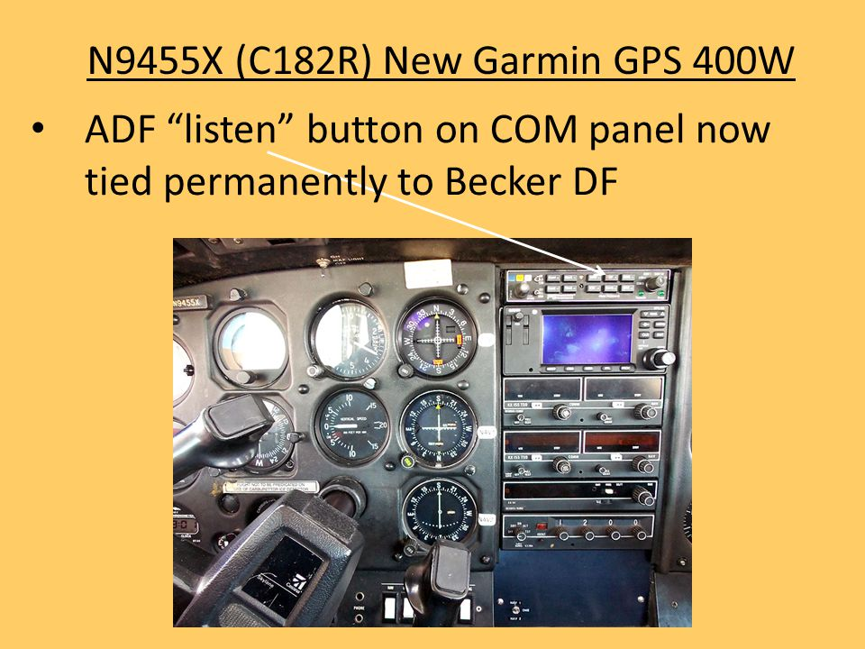N9455X (C182R) New Garmin GPS 400W ADF listen button on COM panel now tied permanently to Becker DF.