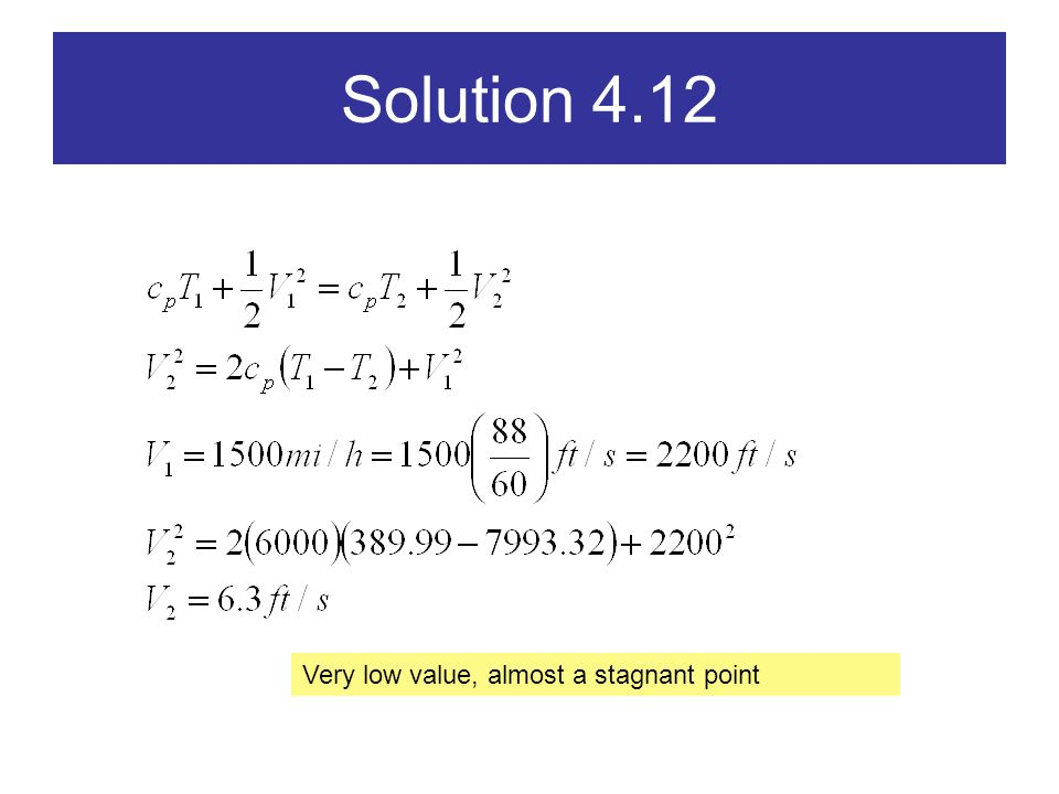 Solution 4.12 Very low value, almost a stagnant point