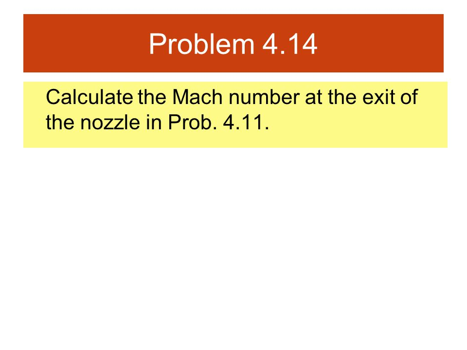 Problem 4.14 Calculate the Mach number at the exit of the nozzle in Prob