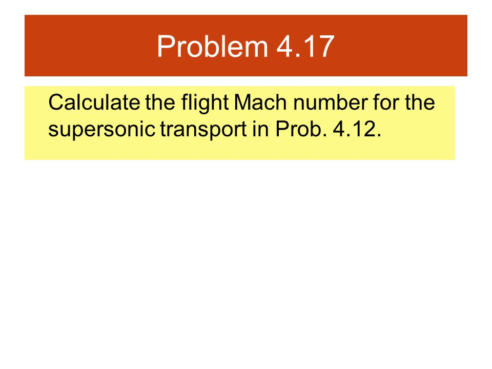 Problem 4.17 Calculate the flight Mach number for the supersonic transport in Prob