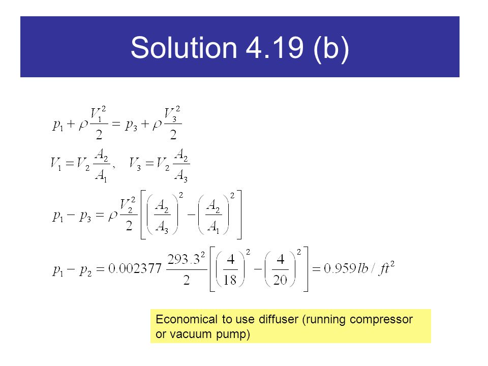 Solution 4.19 (b) Economical to use diffuser (running compressor or vacuum pump)