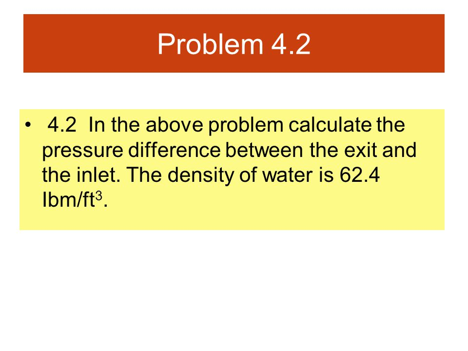 Problem In the above problem calculate the pressure difference between the exit and the inlet.