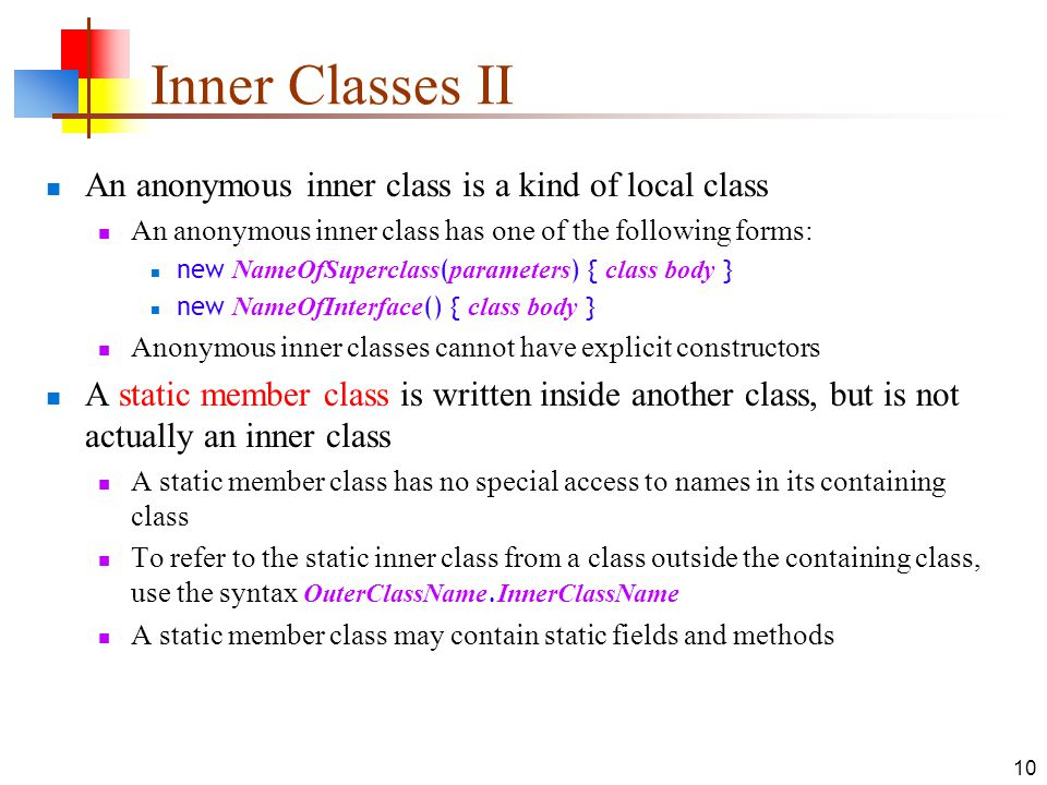 Inner Classes II An anonymous inner class is a kind of local class