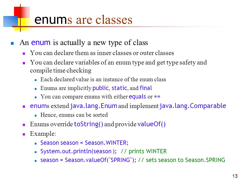 enums are classes An enum is actually a new type of class