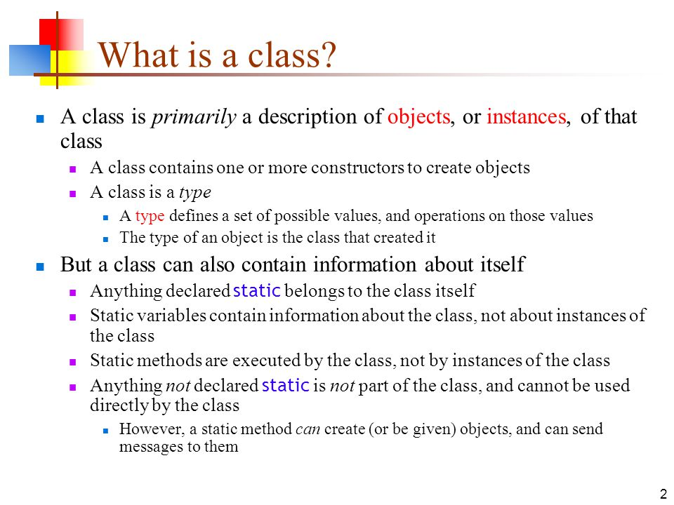 What is a class A class is primarily a description of objects, or instances, of that class.