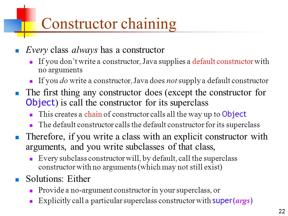 Constructor chaining Every class always has a constructor