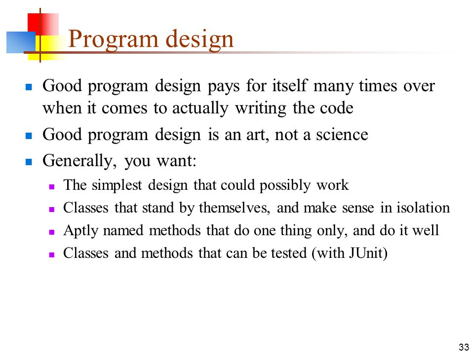 Program design Good program design pays for itself many times over when it comes to actually writing the code.