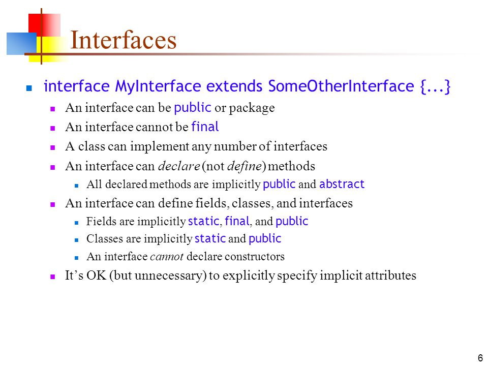 Interfaces interface MyInterface extends SomeOtherInterface {...}