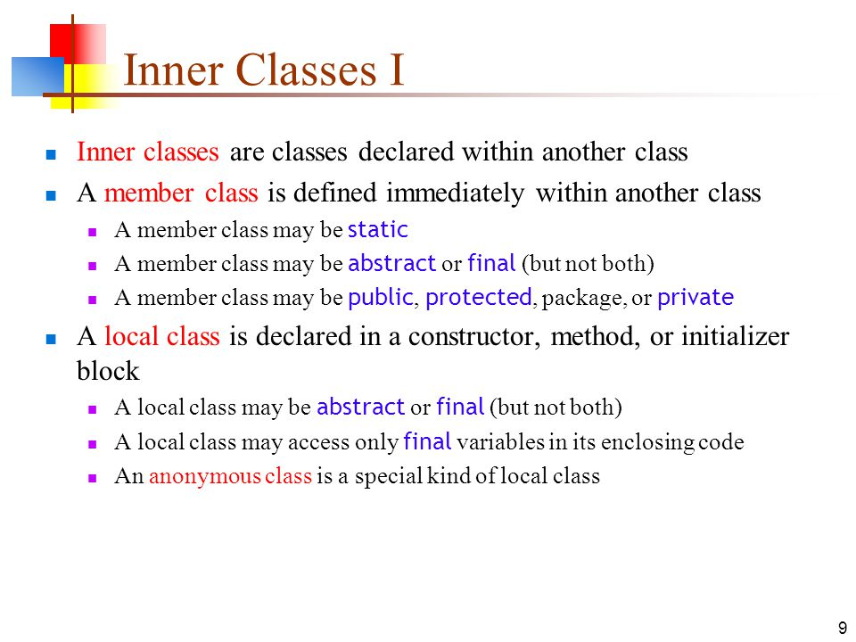 Inner Classes I Inner classes are classes declared within another class. A member class is defined immediately within another class.
