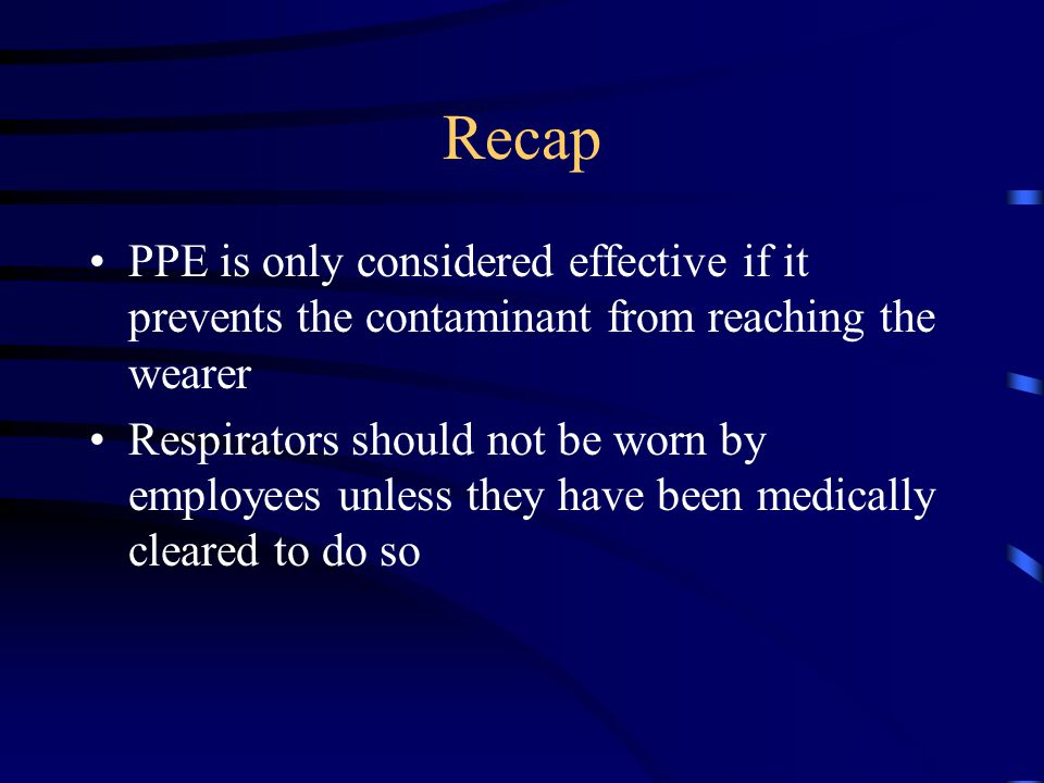 Recap PPE is only considered effective if it prevents the contaminant from reaching the wearer.