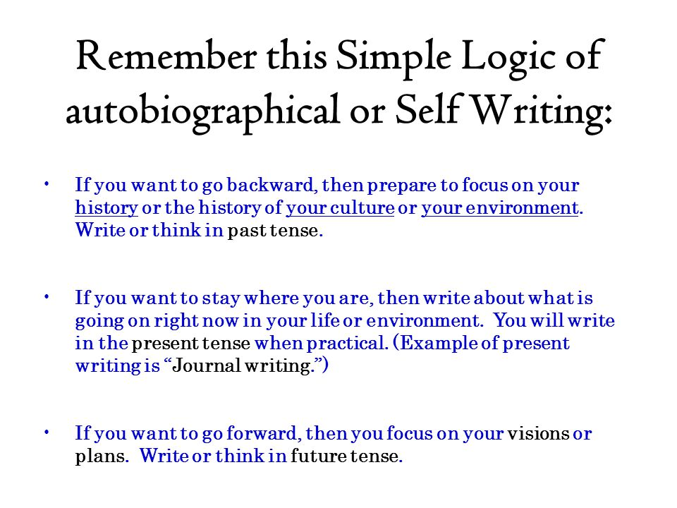 Remember this Simple Logic of autobiographical or Self Writing: