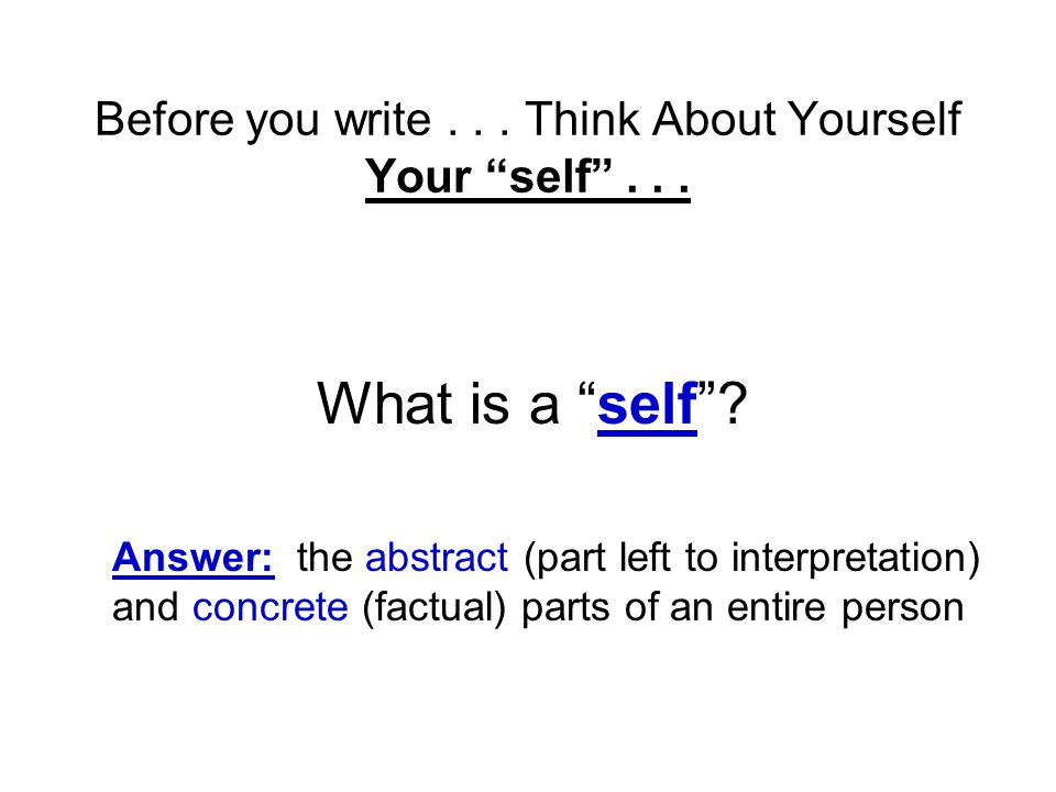 Before you write . . . Think About Yourself Your self . . .