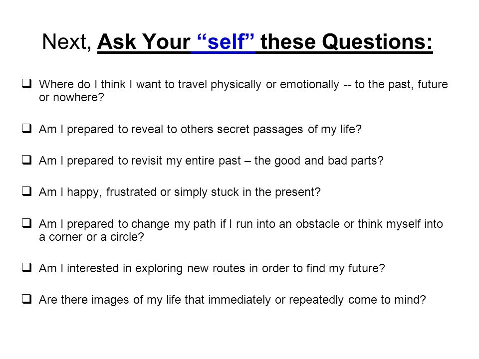 Next, Ask Your self these Questions: