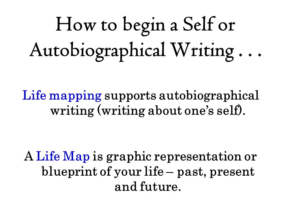 How to begin a Self or Autobiographical Writing . . .