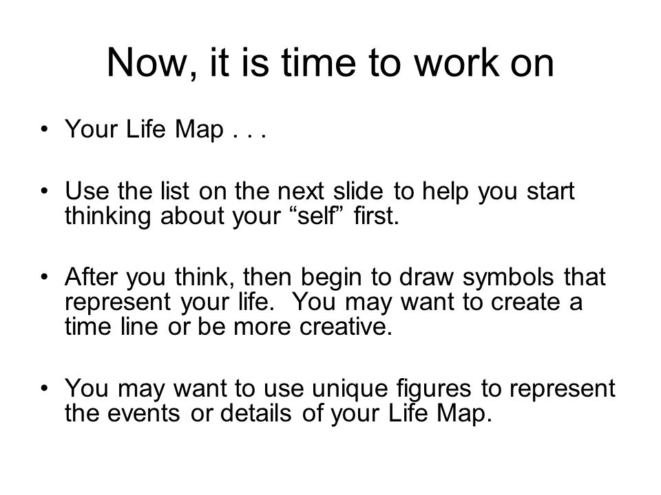 Now, it is time to work on Your Life Map . . .
