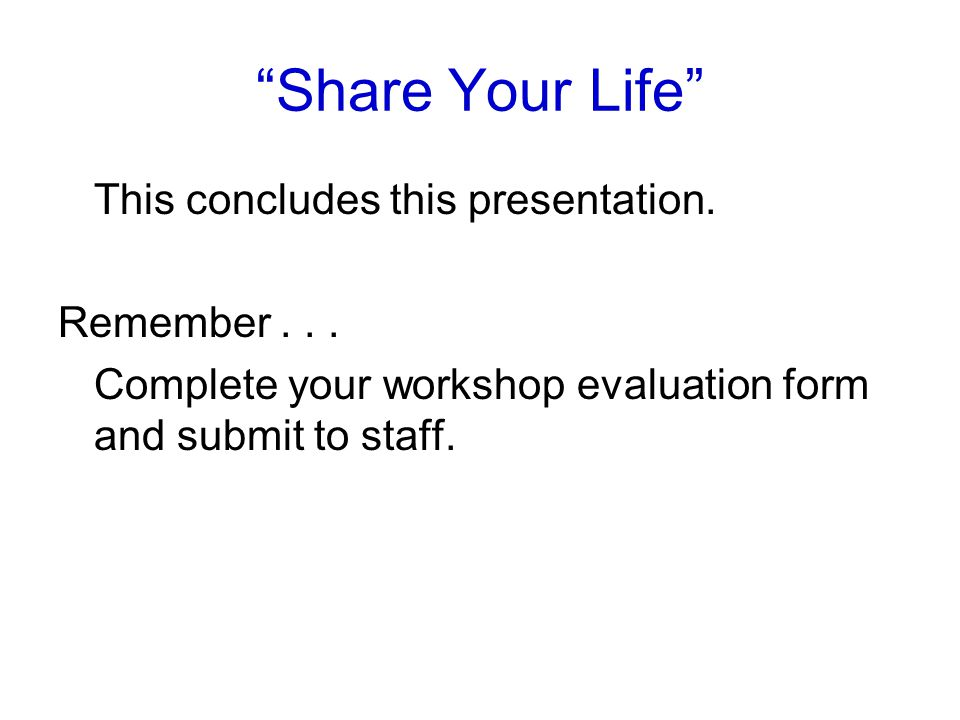 Share Your Life This concludes this presentation. Remember . . .