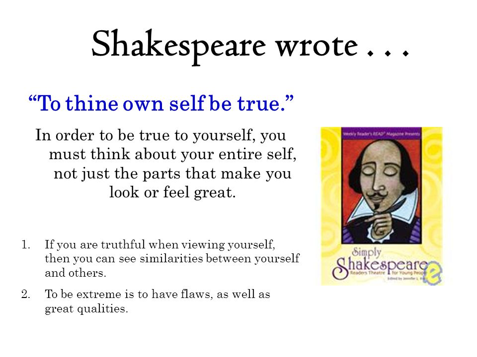 To thine own self be true.