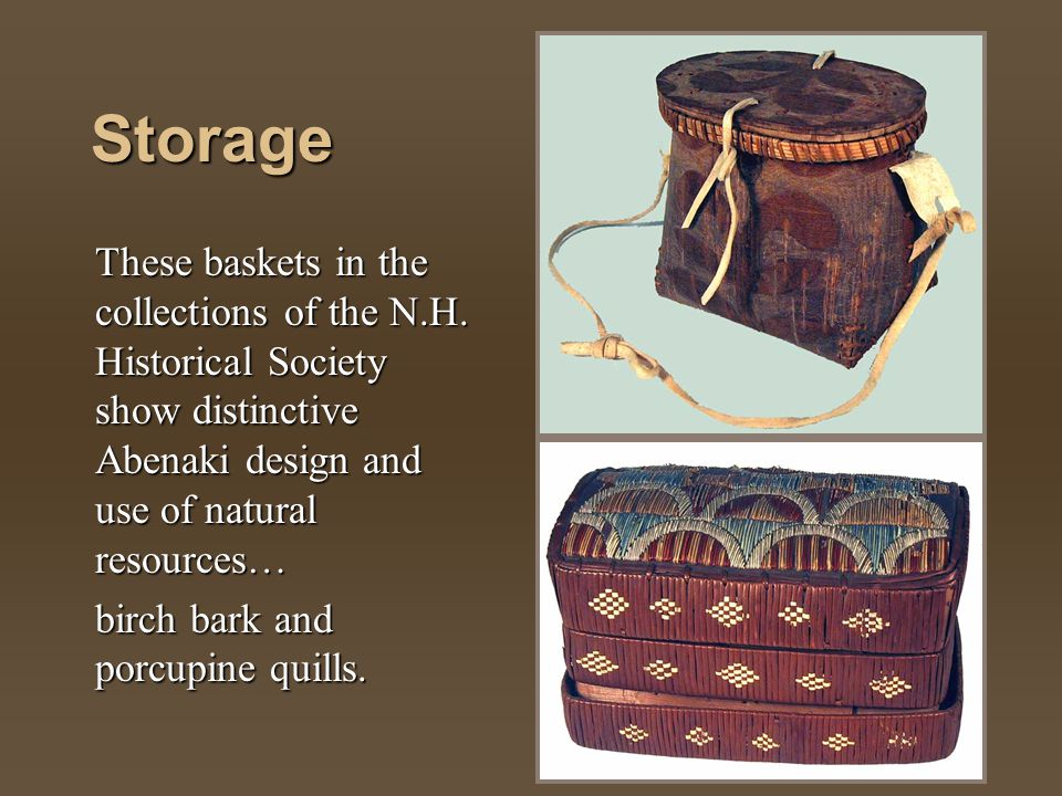Storage These baskets in the collections of the N.H. Historical Society show distinctive Abenaki design and use of natural resources…