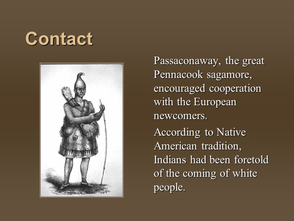 Contact Passaconaway, the great Pennacook sagamore, encouraged cooperation with the European newcomers.