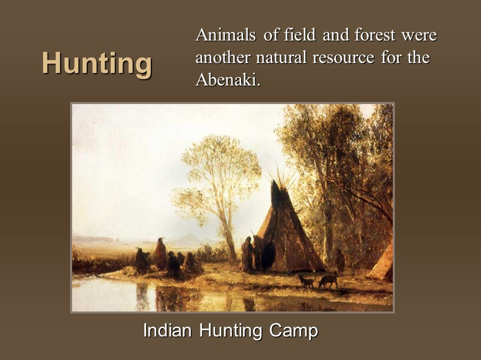 Animals of field and forest were another natural resource for the Abenaki.