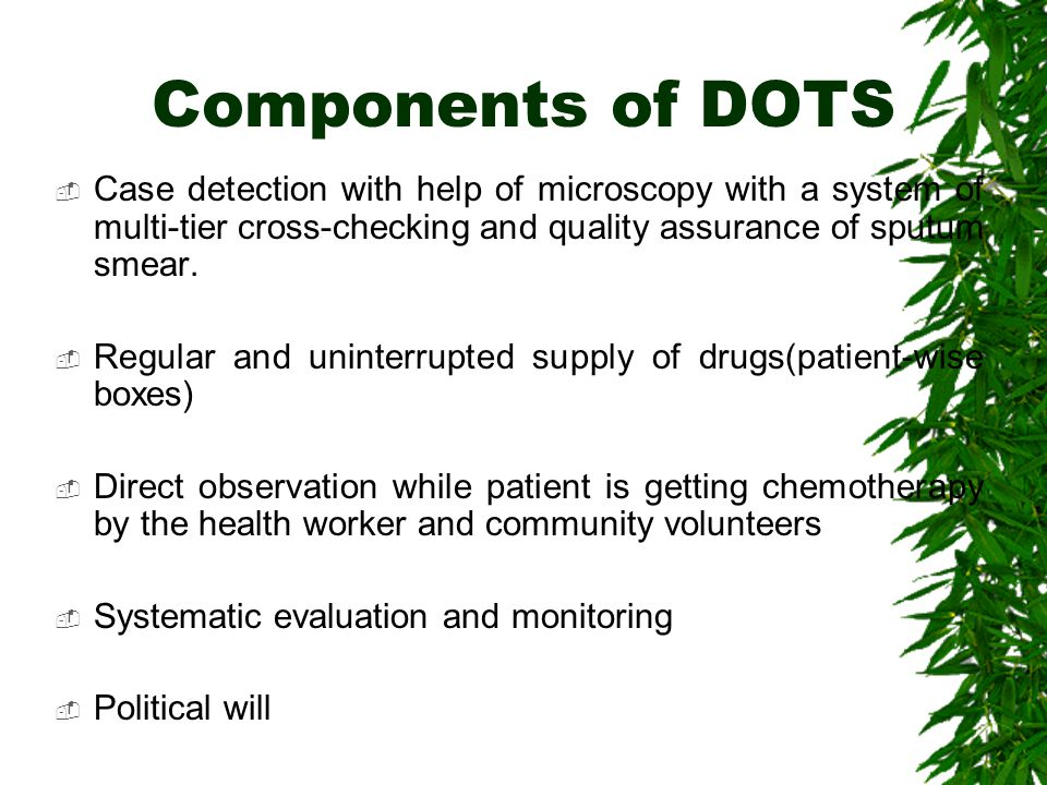 Components of DOTS Case detection with help of microscopy with a system of multi-tier cross-checking and quality assurance of sputum smear.