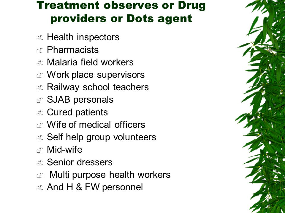 Treatment observes or Drug providers or Dots agent