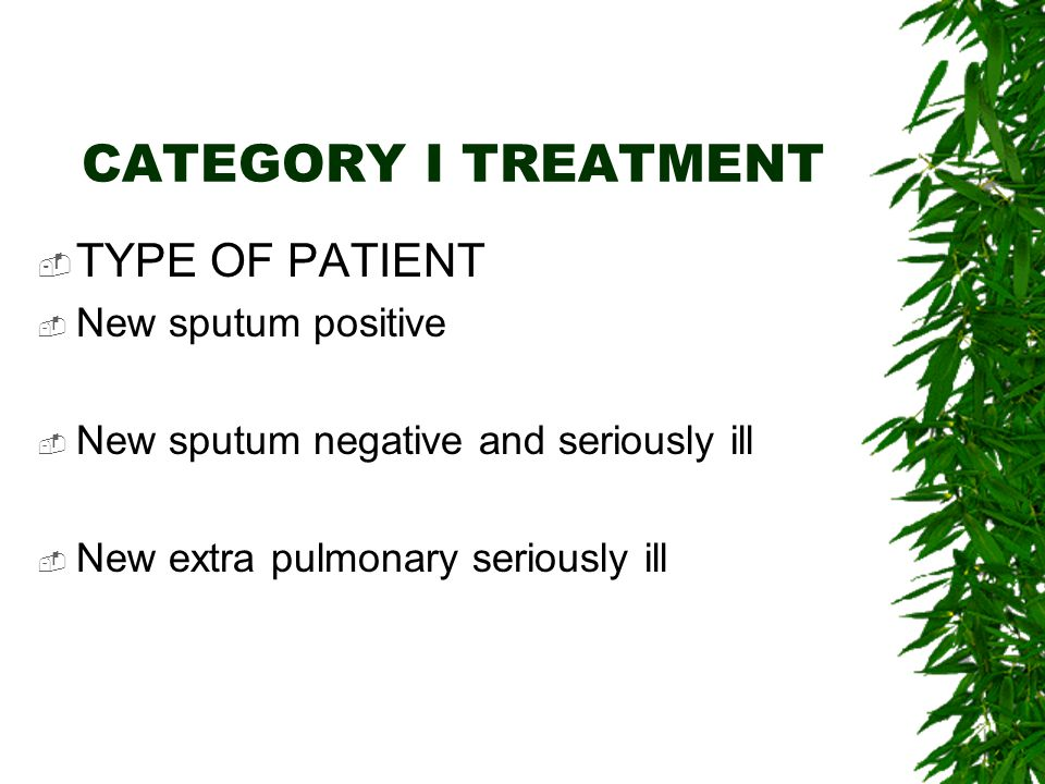 CATEGORY I TREATMENT TYPE OF PATIENT New sputum positive