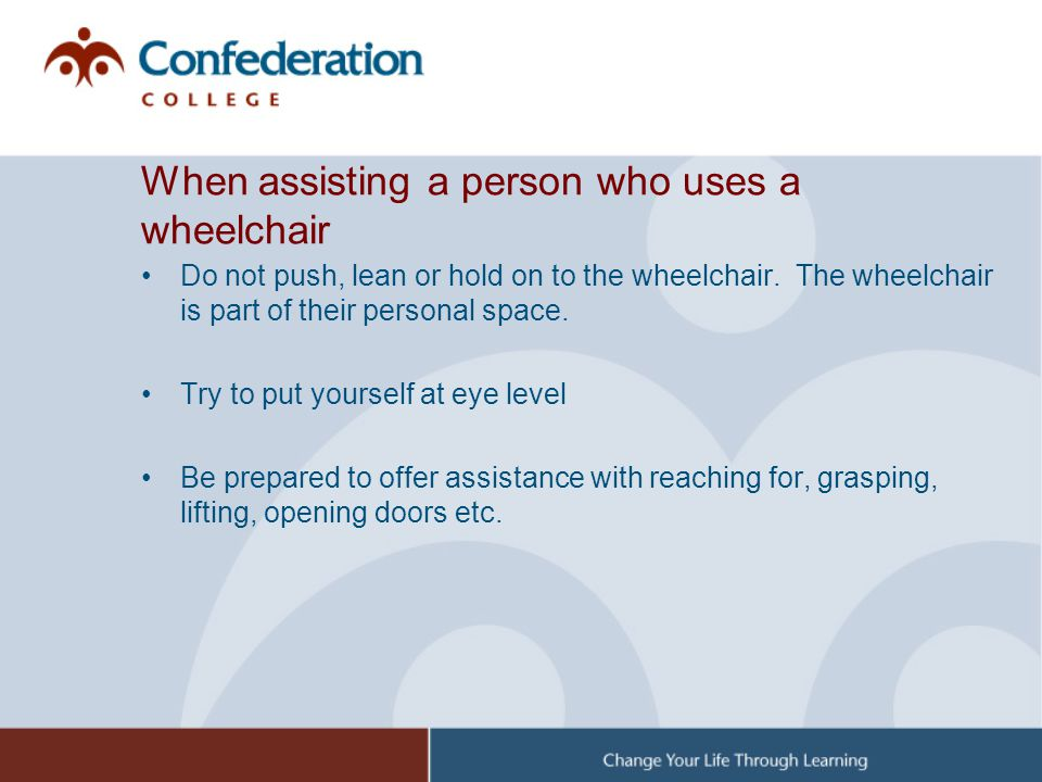 When assisting a person who uses a wheelchair