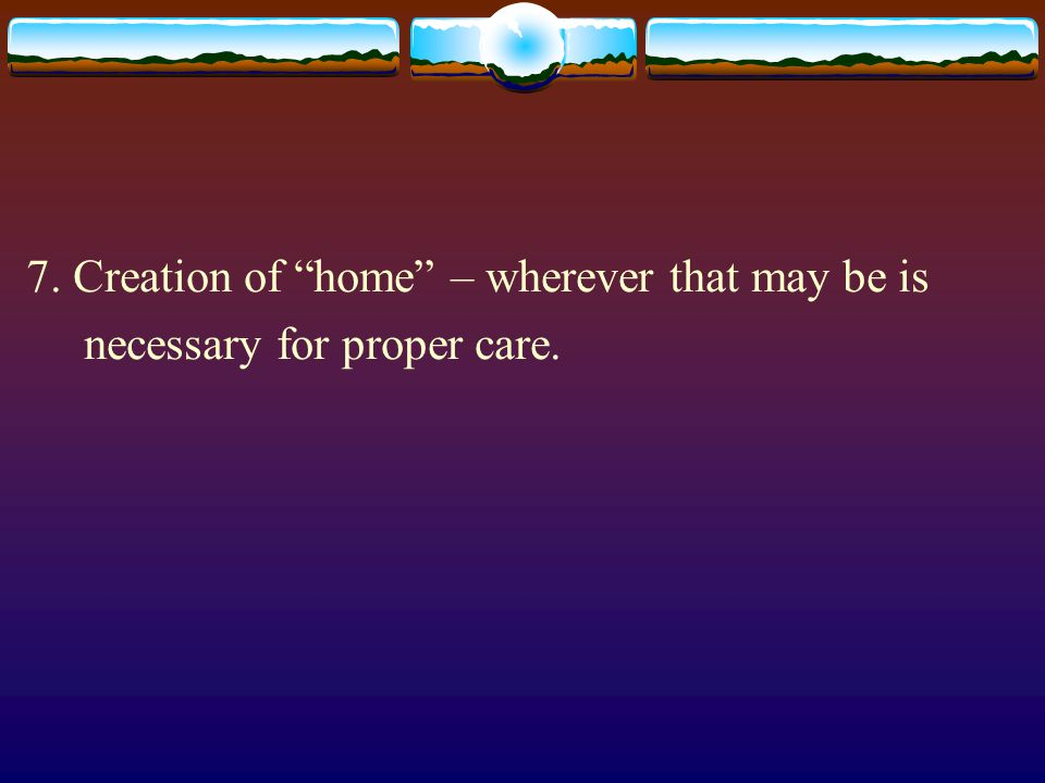 7. Creation of home – wherever that may be is