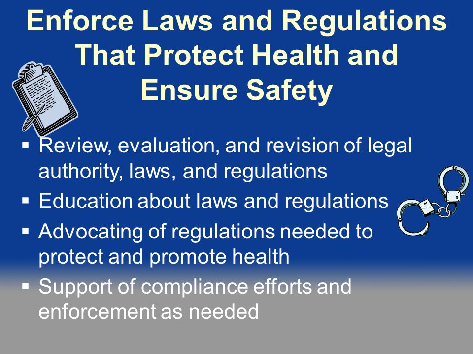 Enforce Laws and Regulations That Protect Health and