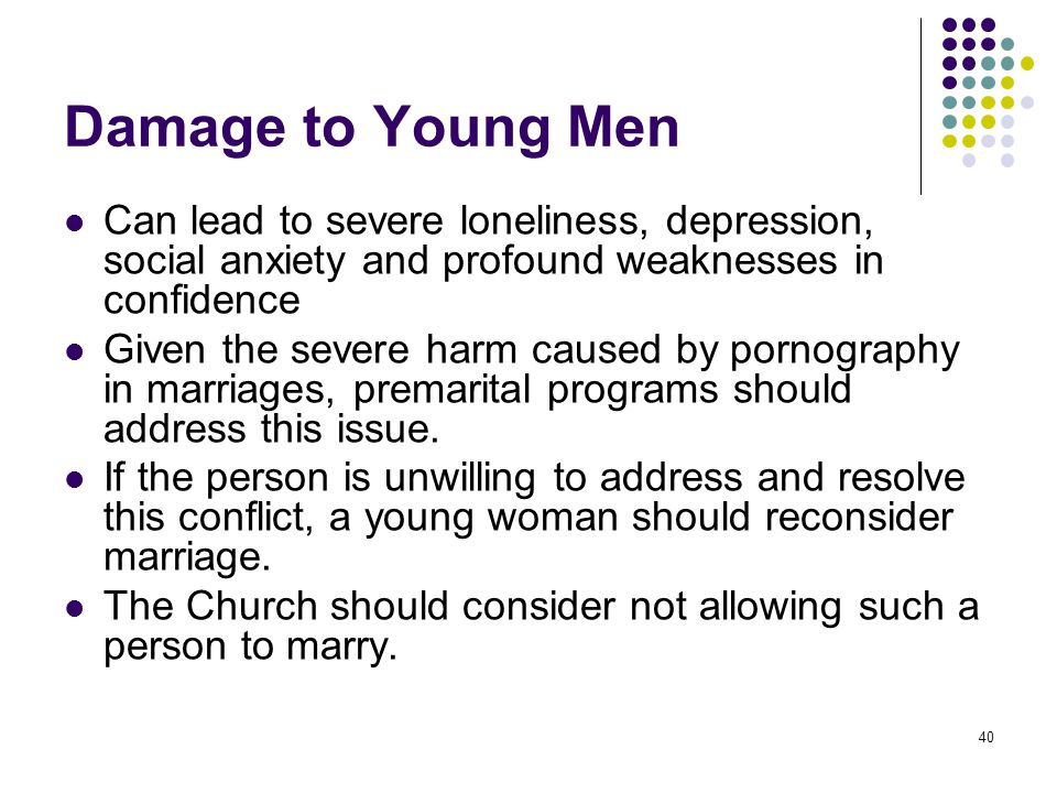 Damage to Young Men Can lead to severe loneliness, depression, social anxiety and profound weaknesses in confidence.