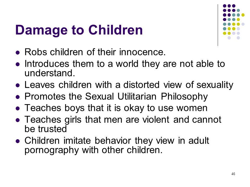 Damage to Children Robs children of their innocence.