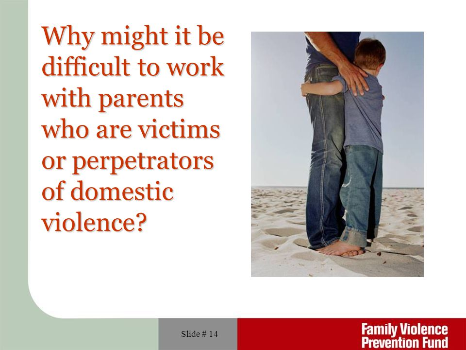 Why might it be difficult to work with parents who are victims or perpetrators of domestic violence