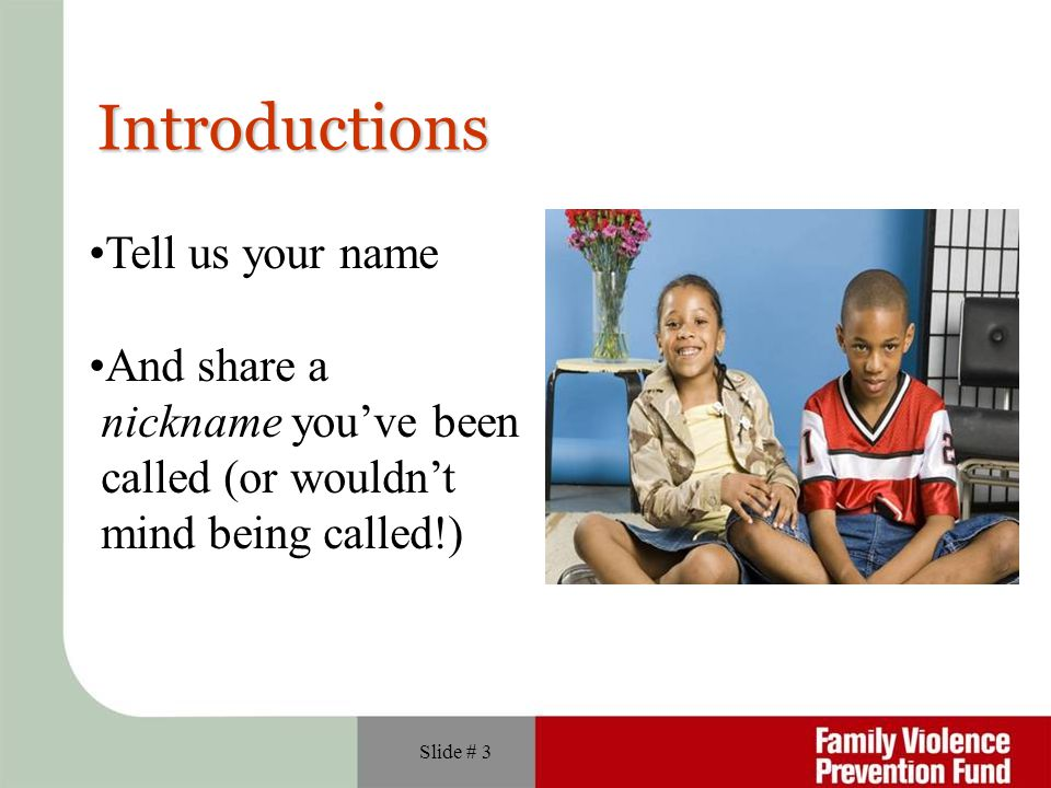 Introductions Tell us your name And share a nickname you've been