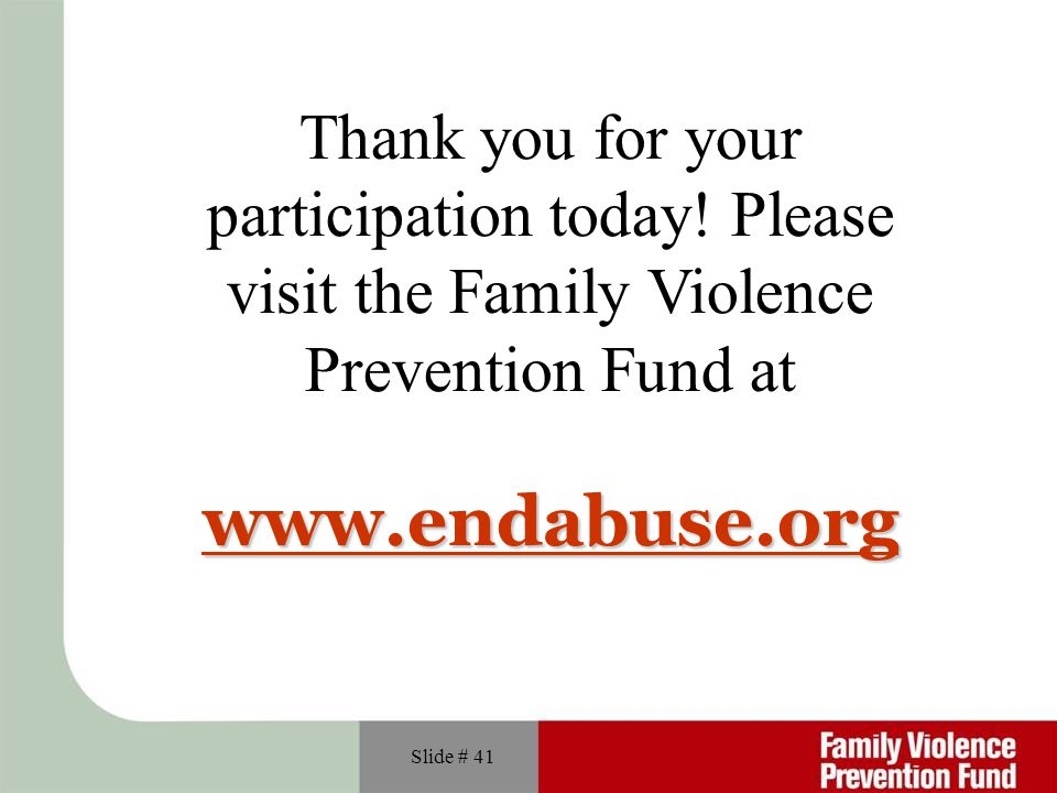 www.endabuse.org Thank you for your participation today! Please