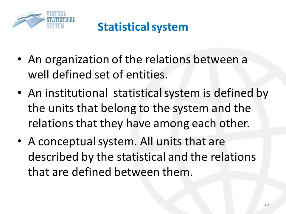 Statistical system An organization of the relations between a well defined set of entities.