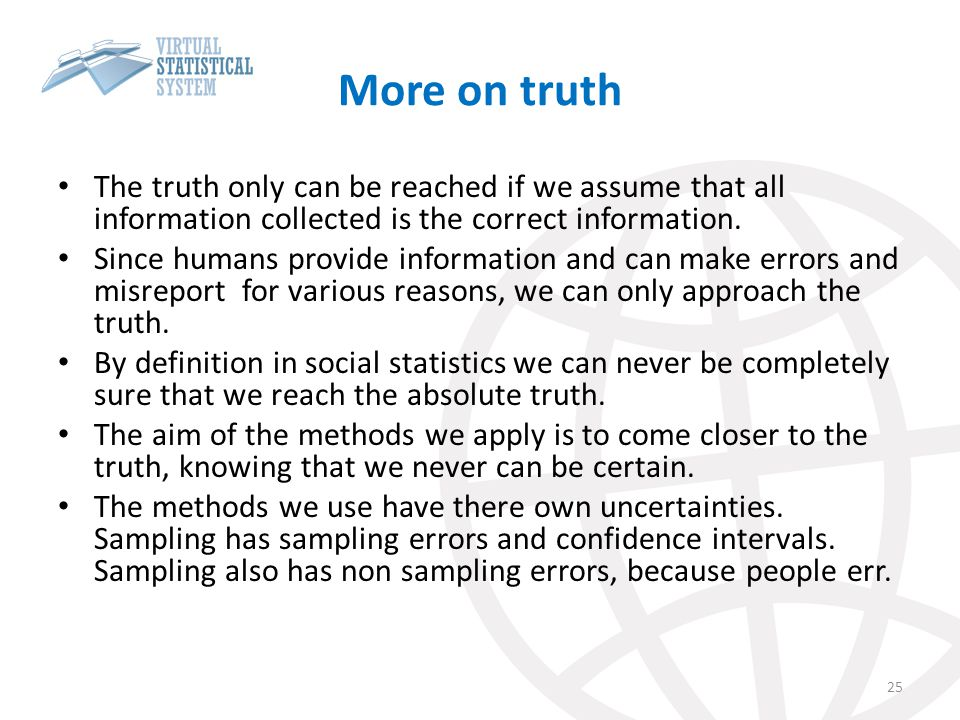 More on truth The truth only can be reached if we assume that all information collected is the correct information.