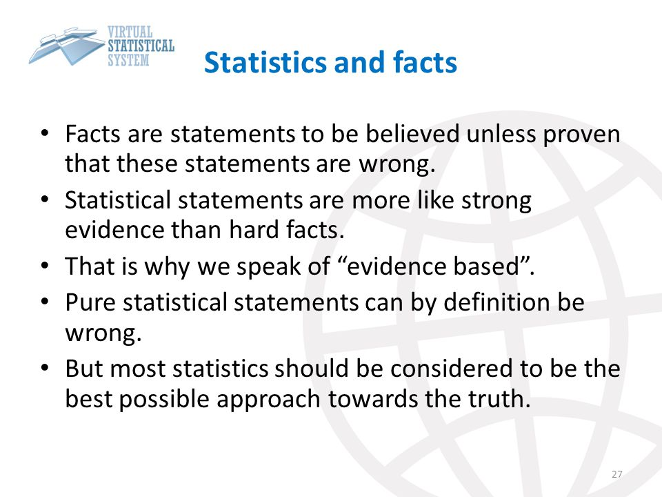 Statistics and facts Facts are statements to be believed unless proven that these statements are wrong.